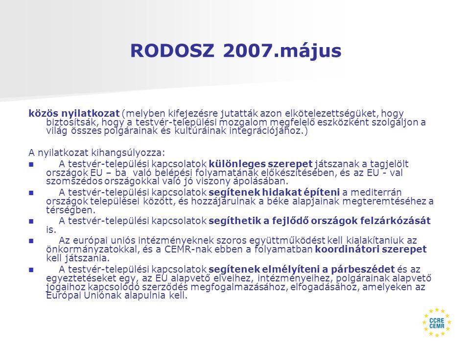 RODOSZ 2007.május közös nyilatkozat (melyben kifejezésre jutatták azon elkötelezettségüket, hogy biztosítsák, hogy a testvér-települési mozgalom megfelelő eszközként szolgáljon a világ összes polgárainak és kultúráinak integrációjához.) A nyilatkozat kihangsúlyozza:   A testvér-települési kapcsolatok különleges szerepet játszanak a tagjelölt országok EU – ba való belépési folyamatának előkészítésében, és az EU - val szomszédos országokkal való jó viszony ápolásában.