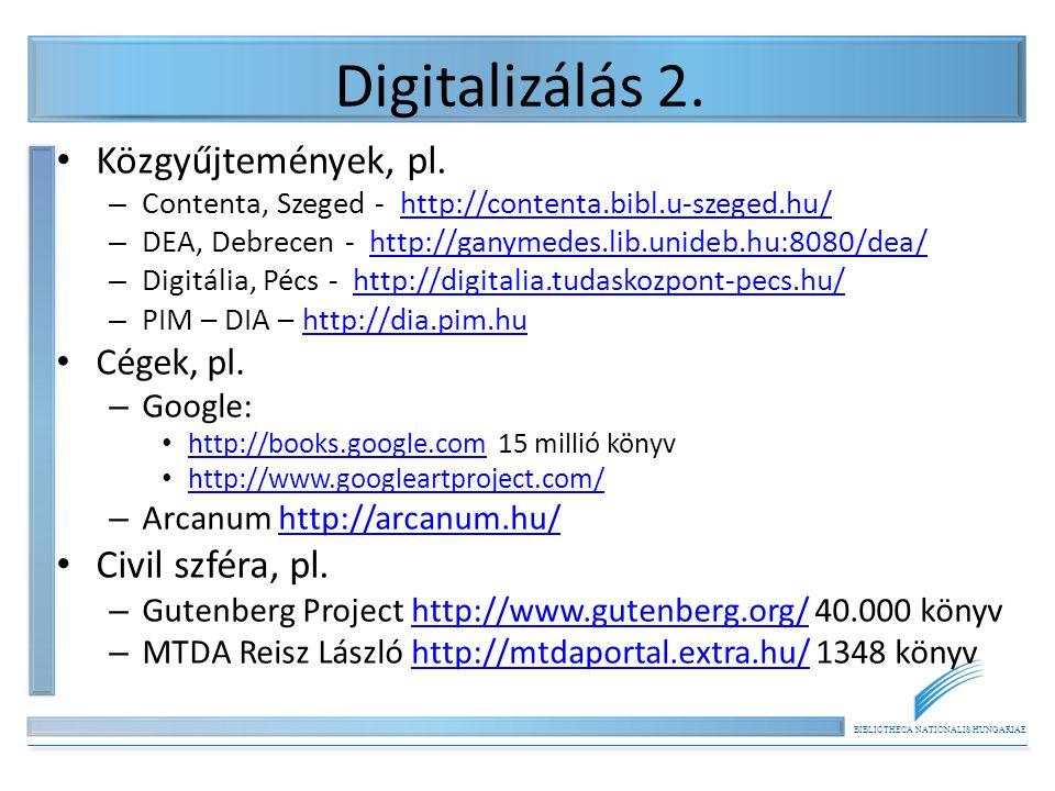 BIBLIOTHECA NATIONALIS HUNGARIAE Digitalizálás 2. • Közgyűjtemények, pl.