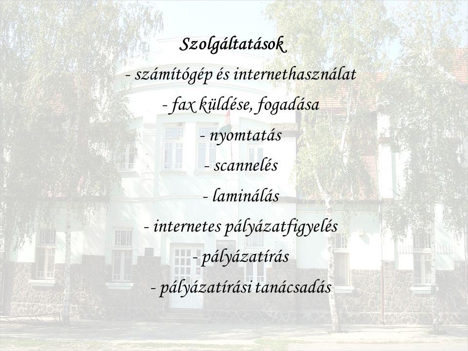 Szolgáltatások - számítógép és internethasználat - fax küldése, fogadása - nyomtatás - scannelés - laminálás - internetes pályázatfigyelés - pályázatírás - pályázatírási tanácsadás