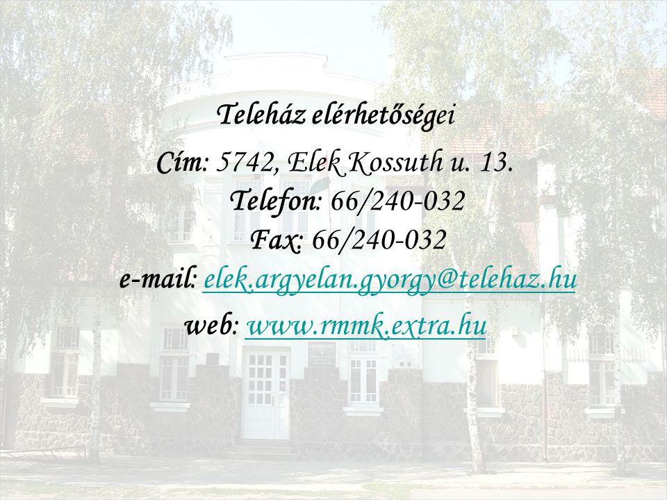 Teleház elérhetőségei Cím: 5742, Elek Kossuth u. 13. Telefon: 66/240-032 Fax: 66/240-032 e-mail: elek.argyelan.gyorgy@telehaz.huelek.argyelan.gyorgy@t