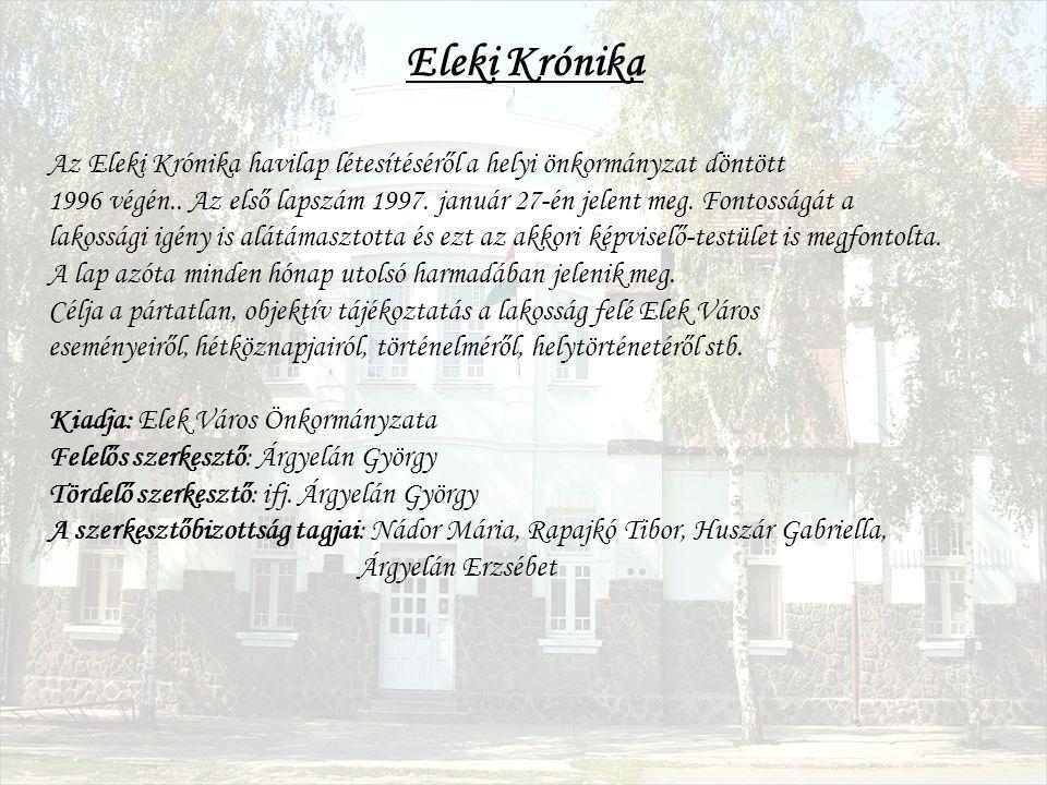 Eleki Krónika Az Eleki Krónika havilap létesítéséről a helyi önkormányzat döntött 1996 végén.. Az első lapszám 1997. január 27-én jelent meg. Fontossá