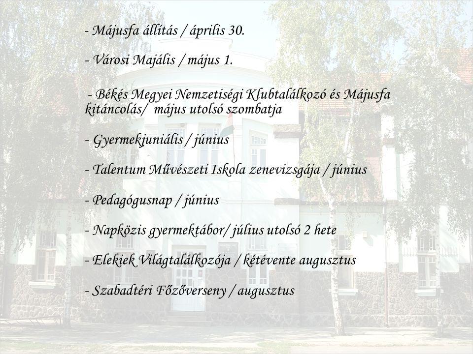 - Májusfa állítás / április 30. - Városi Majális / május 1. - Békés Megyei Nemzetiségi Klubtalálkozó és Májusfa kitáncolás/ május utolsó szombatja - G