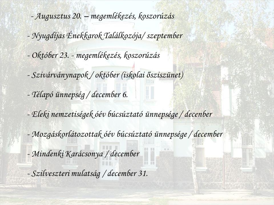 - Augusztus 20. – megemlékezés, koszorúzás - Nyugdíjas Énekkarok Találkozója/ szeptember - Október 23. - megemlékezés, koszorúzás - Szivárványnapok /