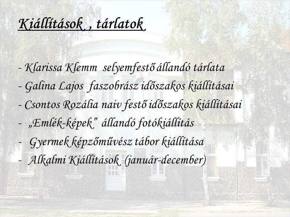 Kiállítások, tárlatok - Klarissa Klemm selyemfestő állandó tárlata - Galina Lajos faszobrász időszakos kiállításai - Csontos Rozália naiv festő idősza