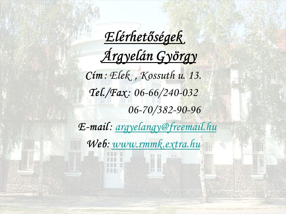 Elérhetőségek Árgyelán György Cím : Elek, Kossuth u. 13. Tel./Fax : 06-66/240-032 06-70/382-90-96 E-mail : argyelangy@freemail.huargyelangy@freemail.h