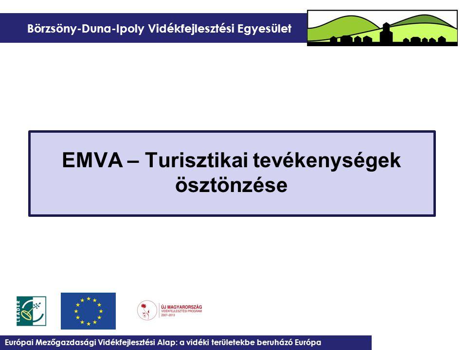 Börzsöny-Duna-Ipoly Vidékfejlesztési Egyesület EMVA – Turisztikai tevékenységek ösztönzése Európai Mezőgazdasági Vidékfejlesztési Alap: a vidéki terül