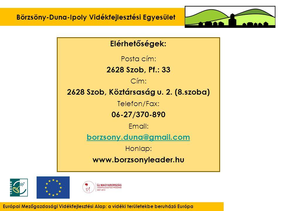 Börzsöny-Duna-Ipoly Vidékfejlesztési Egyesület Európai Mezőgazdasági Vidékfejlesztési Alap: a vidéki területekbe beruházó Európa Elérhetőségek: Posta cím: 2628 Szob, Pf.: 33 Cím: 2628 Szob, Köztársaság u.