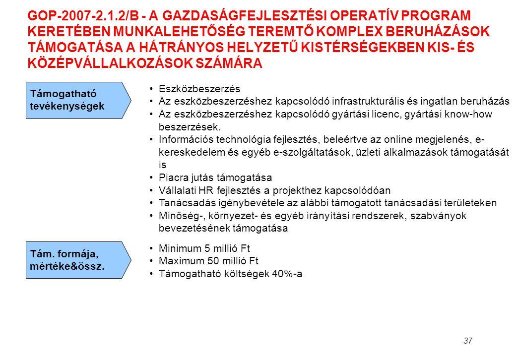 37 GOP-2007-2.1.2/B - A GAZDASÁGFEJLESZTÉSI OPERATÍV PROGRAM KERETÉBEN MUNKALEHETŐSÉG TEREMTŐ KOMPLEX BERUHÁZÁSOK TÁMOGATÁSA A HÁTRÁNYOS HELYZETŰ KIST