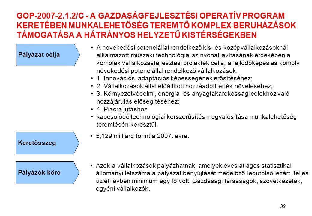 39 GOP-2007-2.1.2/C - A GAZDASÁGFEJLESZTÉSI OPERATÍV PROGRAM KERETÉBEN MUNKALEHETŐSÉG TEREMTŐ KOMPLEX BERUHÁZÁSOK TÁMOGATÁSA A HÁTRÁNYOS HELYZETŰ KIST