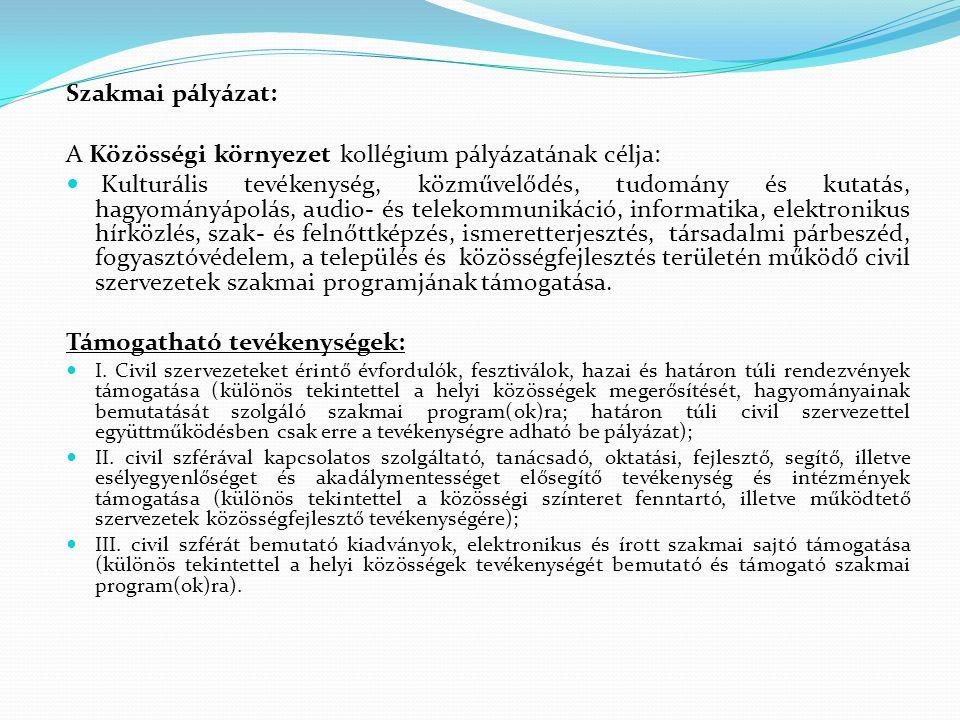 Szakmai pályázat: A Közösségi környezet kollégium pályázatának célja:  Kulturális tevékenység, közművelődés, tudomány és kutatás, hagyományápolás, au