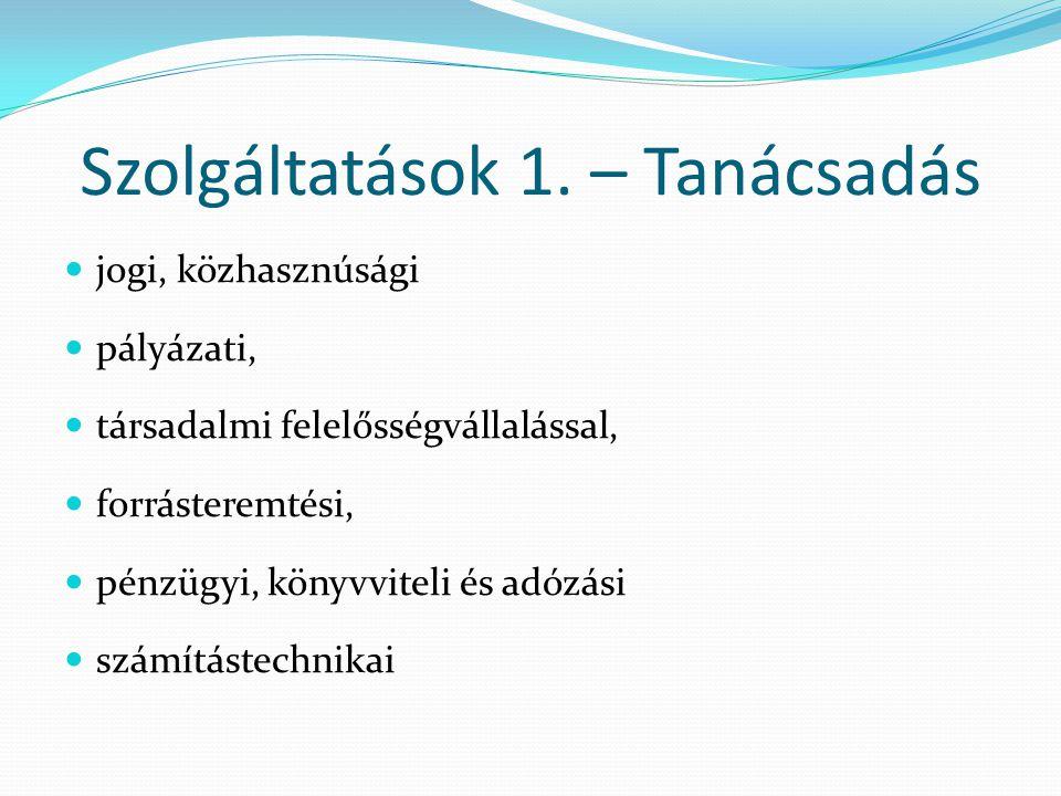 Szolgáltatások 1. – Tanácsadás  jogi, közhasznúsági  pályázati,  társadalmi felelősségvállalással,  forrásteremtési,  pénzügyi, könyvviteli és ad