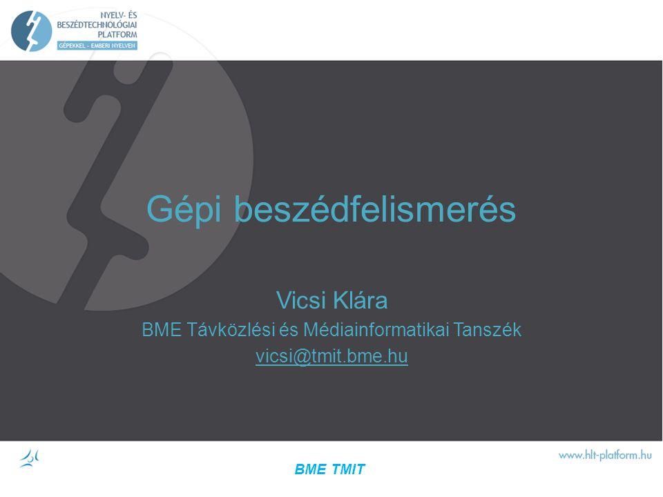 Gépi beszédfelismerés Vicsi Klára BME Távközlési és Médiainformatikai Tanszék vicsi@tmit.bme.hu BME TMIT