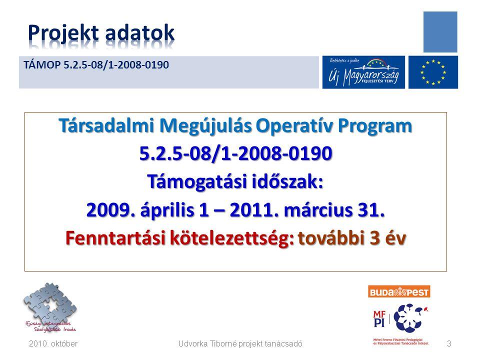Társadalmi Megújulás Operatív Program 5.2.5-08/1-2008-0190 Támogatási időszak: 2009. április 1 – 2011. március 31. Fenntartási kötelezettség: további
