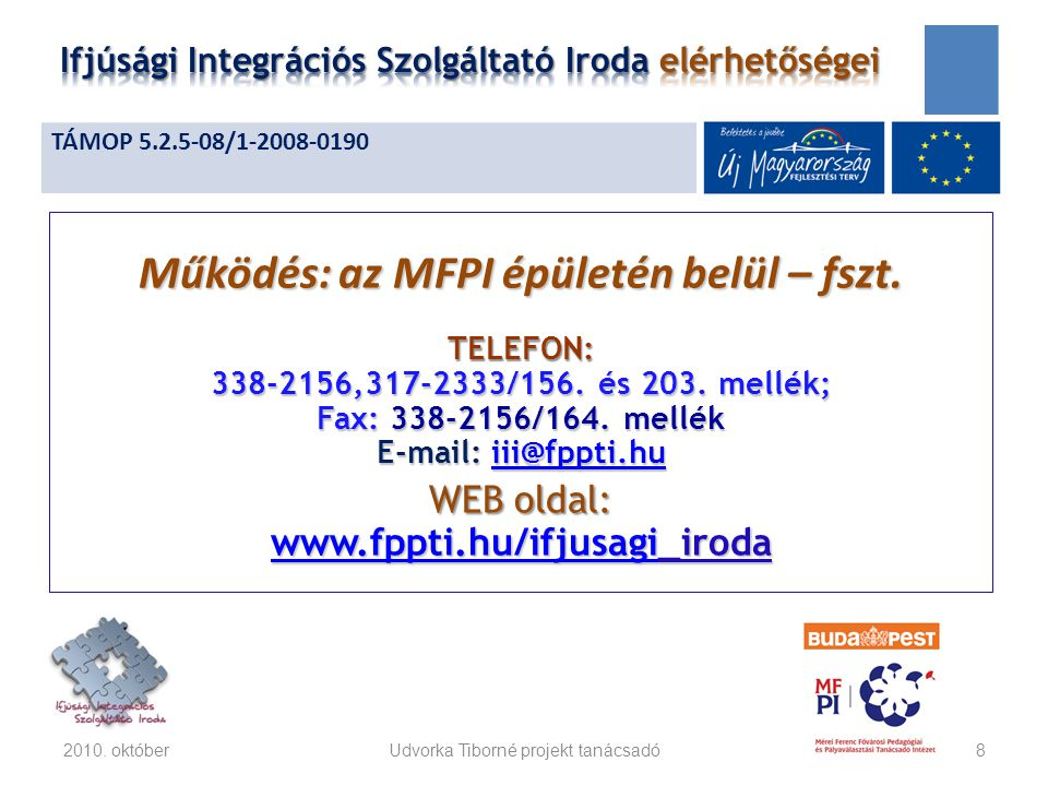 Működés: az MFPI épületén belül – fszt. TELEFON: 338-2156,317-2333/156. és 203. mellék; Fax: 338-2156/164. mellék E-mail: iii@fppti.hu iii@fppti.hu WE