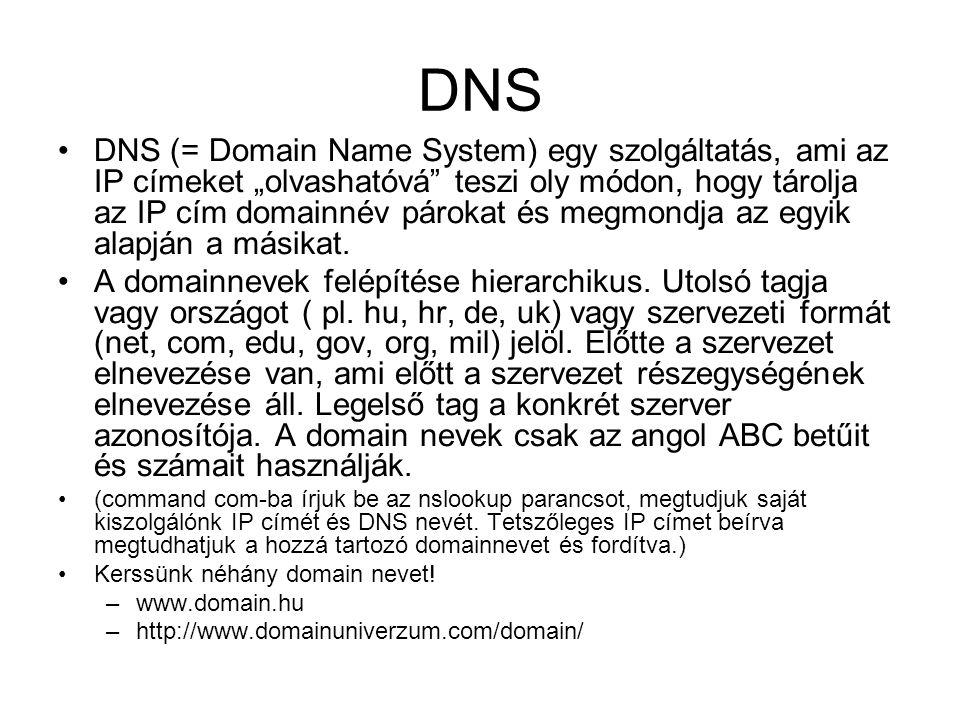 """DNS •DNS (= Domain Name System) egy szolgáltatás, ami az IP címeket """"olvashatóvá"""" teszi oly módon, hogy tárolja az IP cím domainnév párokat és megmond"""