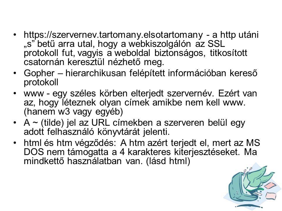 """•https://szervernev.tartomany.elsotartomany - a http utáni """"s"""" betű arra utal, hogy a webkiszolgálón az SSL protokoll fut, vagyis a weboldal biztonság"""