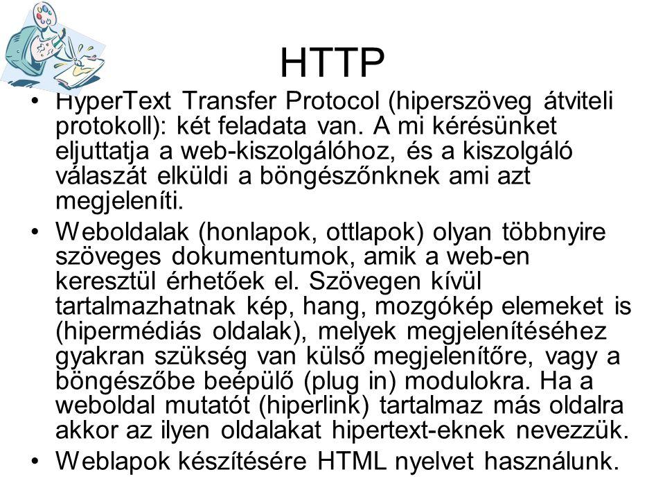 HTTP •HyperText Transfer Protocol (hiperszöveg átviteli protokoll): két feladata van. A mi kérésünket eljuttatja a web-kiszolgálóhoz, és a kiszolgáló