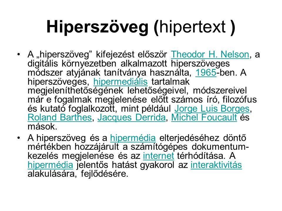 """Hiperszöveg (hipertext ) •A """"hiperszöveg"""" kifejezést először Theodor H. Nelson, a digitális környezetben alkalmazott hiperszöveges módszer atyjának ta"""
