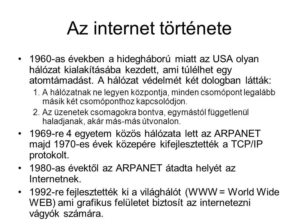 Az internet története •1960-as években a hidegháború miatt az USA olyan hálózat kialakításába kezdett, ami túlélhet egy atomtámadást. A hálózat védelm