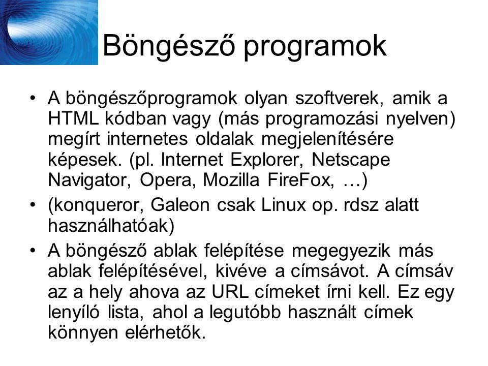 Böngésző programok •A böngészőprogramok olyan szoftverek, amik a HTML kódban vagy (más programozási nyelven) megírt internetes oldalak megjelenítésére