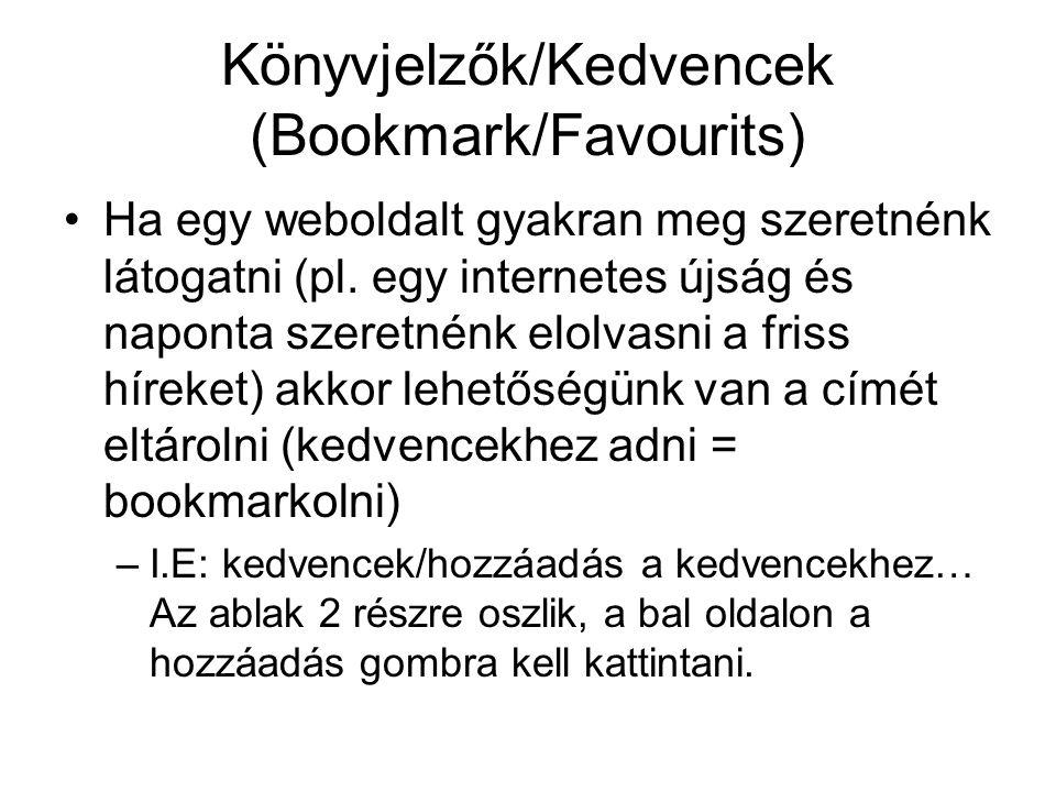 Könyvjelzők/Kedvencek (Bookmark/Favourits) •Ha egy weboldalt gyakran meg szeretnénk látogatni (pl. egy internetes újság és naponta szeretnénk elolvasn