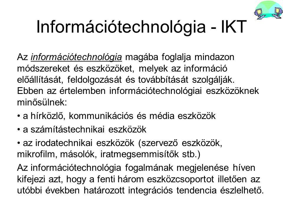 Információtechnológia - IKT Az információtechnológia magába foglalja mindazon módszereket és eszközöket, melyek az információ előállítását, feldolgozá