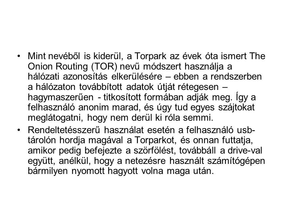 •Mint nevéből is kiderül, a Torpark az évek óta ismert The Onion Routing (TOR) nevű módszert használja a hálózati azonosítás elkerülésére – ebben a re