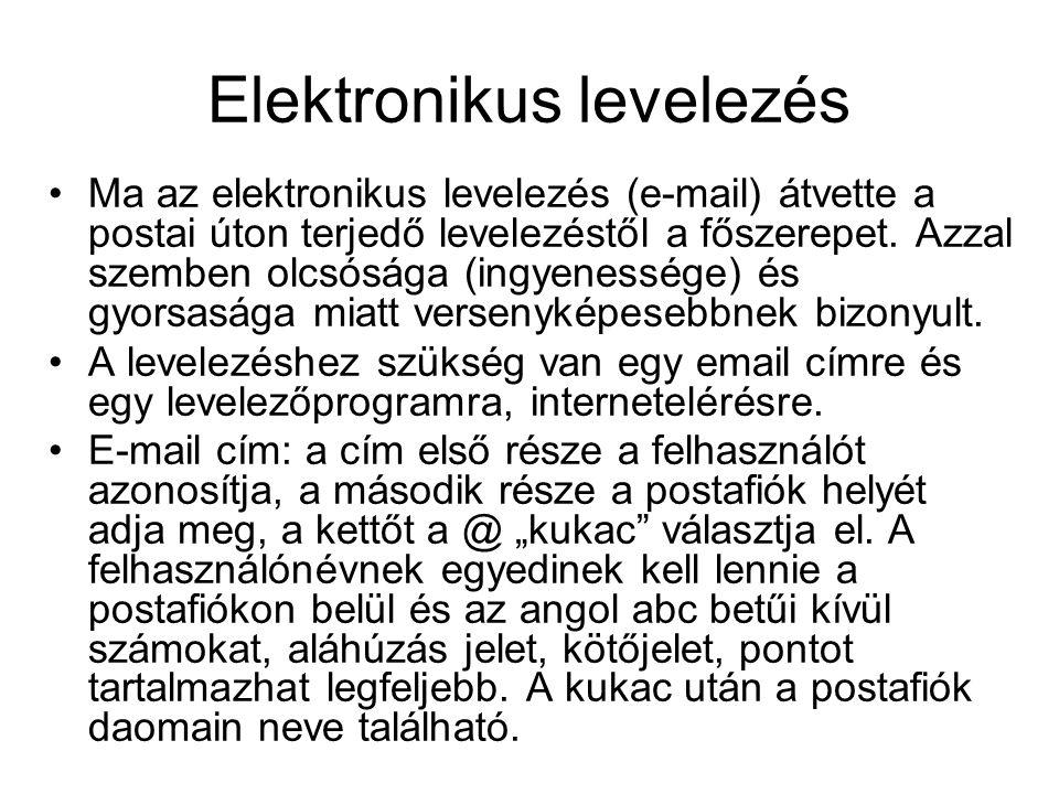 Elektronikus levelezés •Ma az elektronikus levelezés (e-mail) átvette a postai úton terjedő levelezéstől a főszerepet. Azzal szemben olcsósága (ingyen