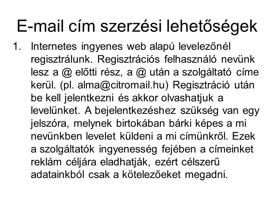 E-mail cím szerzési lehetőségek 1.Internetes ingyenes web alapú levelezőnél regisztrálunk. Regisztrációs felhasználó nevünk lesz a @ előtti rész, a @