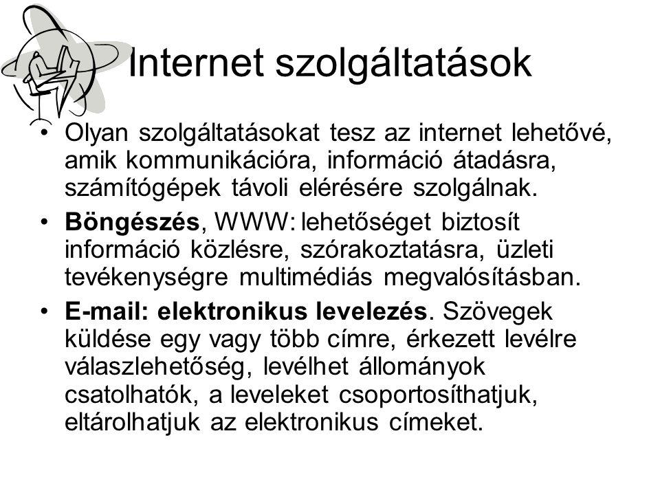Internet szolgáltatások •Hírcsoportok (news, fórum): Azonos érdeklődésű emberek oszthatják meg egymással a véleményüket írásos formában.