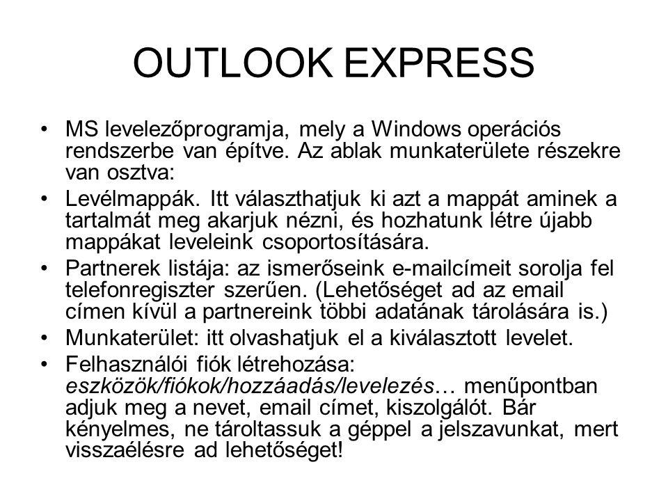 OUTLOOK EXPRESS •MS levelezőprogramja, mely a Windows operációs rendszerbe van építve. Az ablak munkaterülete részekre van osztva: •Levélmappák. Itt v