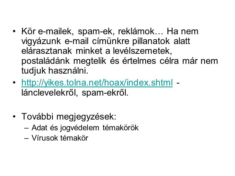 •Kör e-mailek, spam-ek, reklámok… Ha nem vigyázunk e-mail címünkre pillanatok alatt elárasztanak minket a levélszemetek, postaládánk megtelik és értel