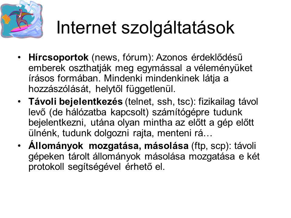 Internet szolgáltatások •Hírcsoportok (news, fórum): Azonos érdeklődésű emberek oszthatják meg egymással a véleményüket írásos formában. Mindenki mind