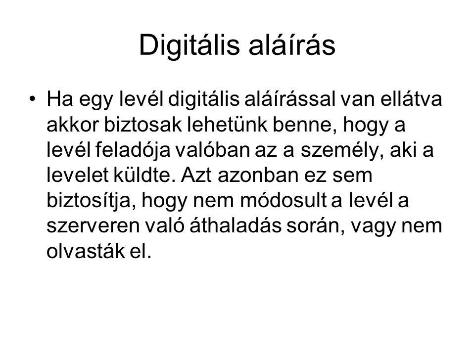 Digitális aláírás •Ha egy levél digitális aláírással van ellátva akkor biztosak lehetünk benne, hogy a levél feladója valóban az a személy, aki a leve