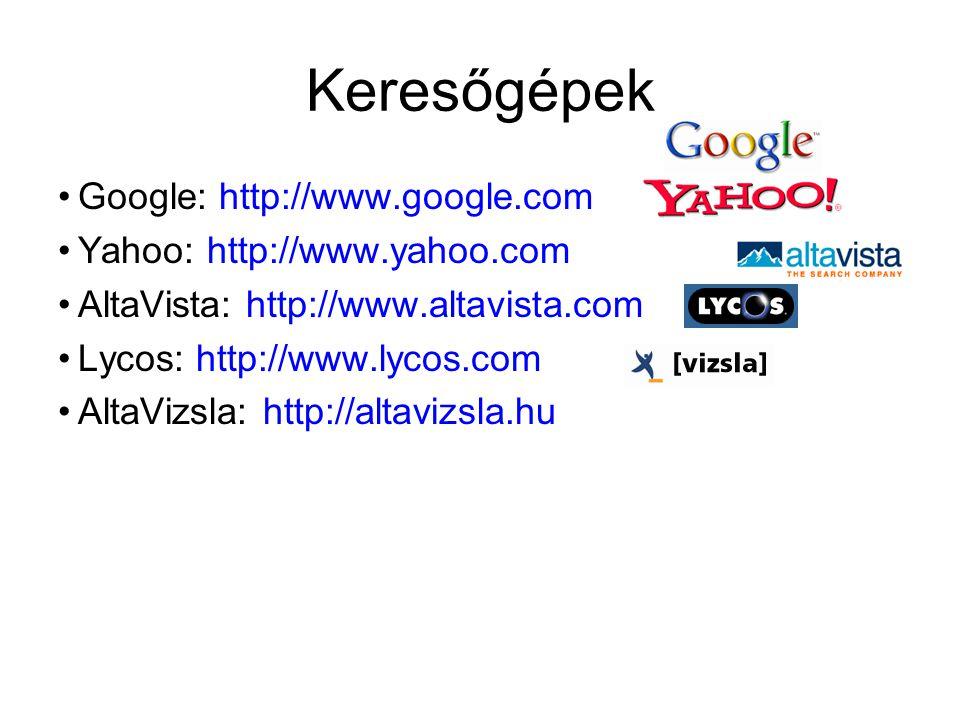 Keresőgépek •Google: http://www.google.com •Yahoo: http://www.yahoo.com •AltaVista: http://www.altavista.com •Lycos: http://www.lycos.com •AltaVizsla: