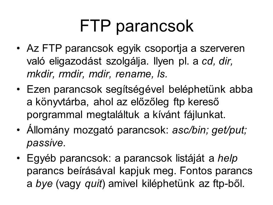 FTP parancsok •Az FTP parancsok egyik csoportja a szerveren való eligazodást szolgálja. Ilyen pl. a cd, dir, mkdir, rmdir, mdir, rename, ls. •Ezen par