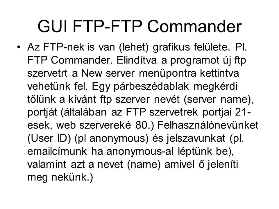 GUI FTP-FTP Commander •Az FTP-nek is van (lehet) grafikus felülete. Pl. FTP Commander. Elindítva a programot új ftp szervetrt a New server menüpontra