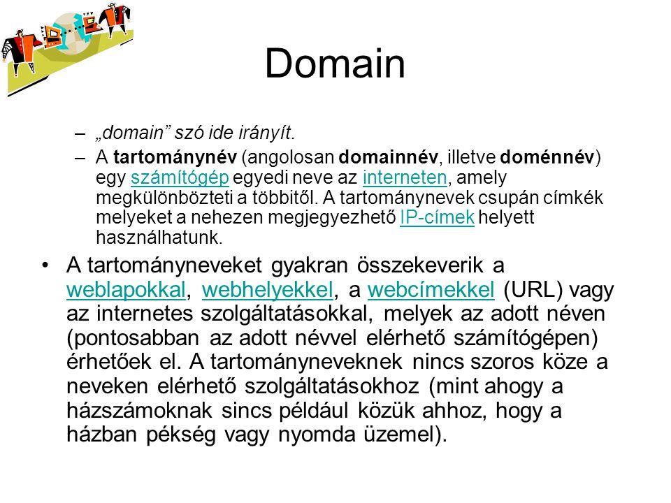 •A domén a számítógépek (kiszolgálók) azonosítására szolgáló névtartomány.