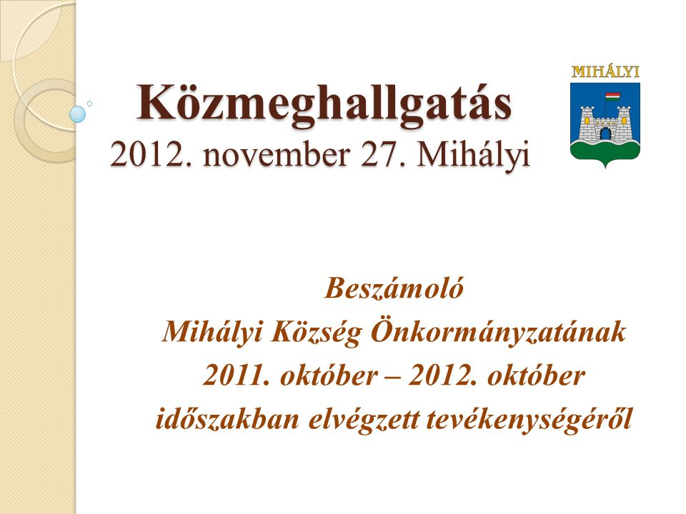 Közmeghallgatás 2012. november 27. Mihályi Közmeghallgatás 2012.