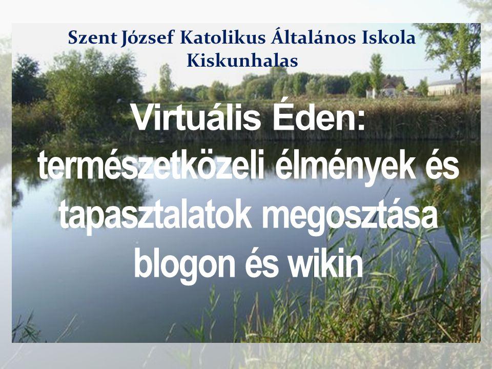 Virtuális Éden: természetközeli élmények és tapasztalatok megosztása blogon és wikin Szent József Katolikus Általános Iskola Kiskunhalas