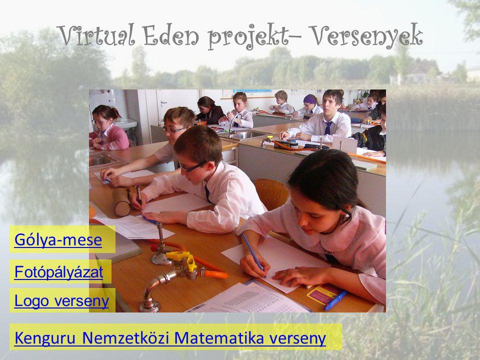 Virtual Eden projekt– Versenyek Kenguru Nemzetközi Matematika verseny Gólya-mese Logo verseny Fotópályázat