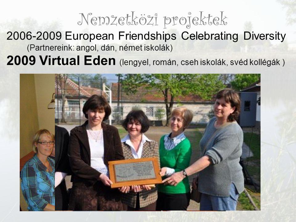 Nemzetközi projektek 2006-2009 European Friendships Celebrating Diversity (Partnereink: angol, dán, német iskolák) 2009 Virtual Eden (lengyel, román, cseh iskolák, svéd kollégák )