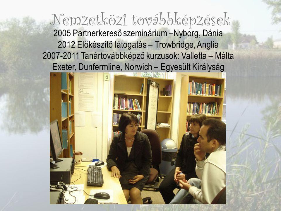 Nemzetközi továbbképzések 2005 Partnerkereső szeminárium –Nyborg, Dánia 2012 Előkészítő látogatás – Trowbridge, Anglia 2007-2011 Tanártovábbképző kurzusok: Valletta – Málta Exeter, Dunfermline, Norwich – Egyesült Királyság