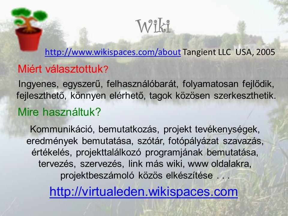 http://www.wikispaces.com/abouthttp://www.wikispaces.com/about Tangient LLC USA, 2005 http://virtualeden.wikispaces.com Wiki Miért választottuk .
