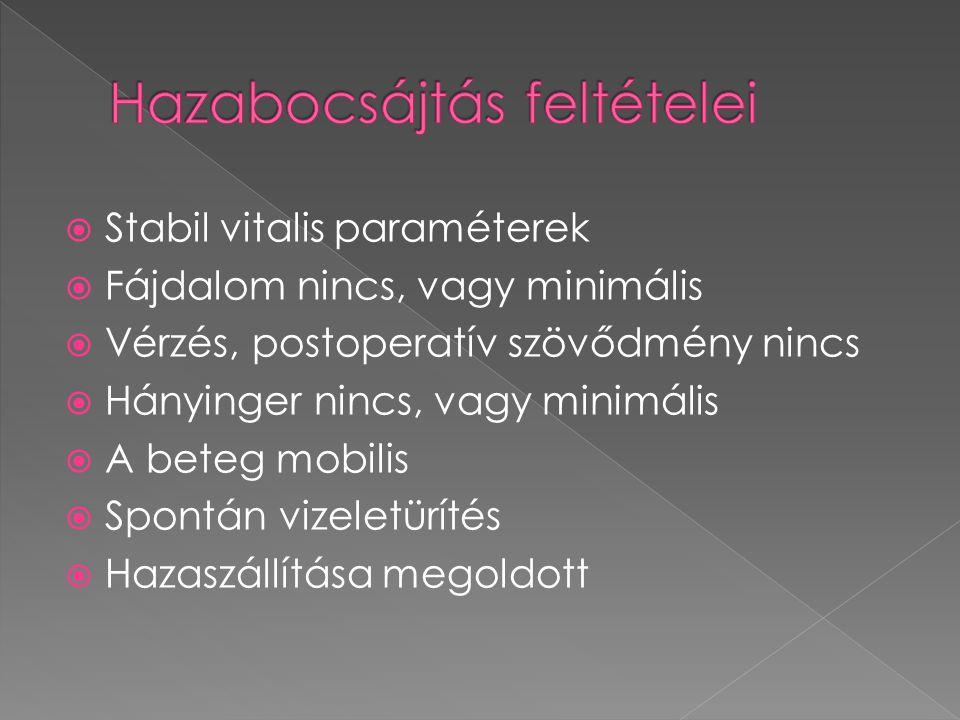 Stabil vitalis paraméterek  Fájdalom nincs, vagy minimális  Vérzés, postoperatív szövődmény nincs  Hányinger nincs, vagy minimális  A beteg mobilis  Spontán vizeletürítés  Hazaszállítása megoldott