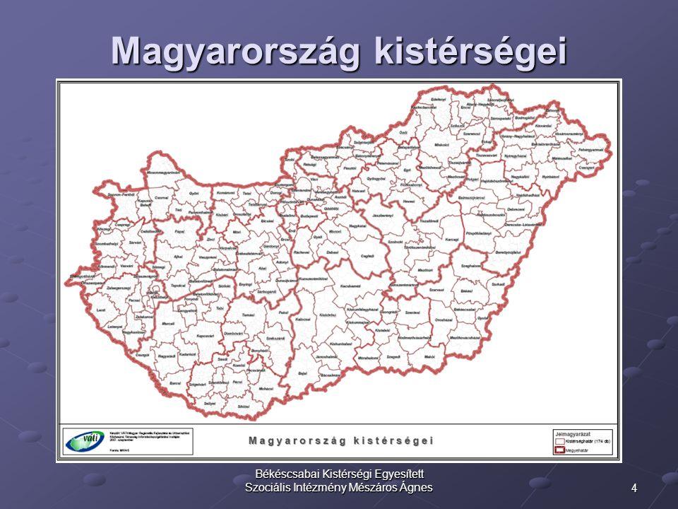 4 Békéscsabai Kistérségi Egyesített Szociális Intézmény Mészáros Ágnes Magyarország kistérségei