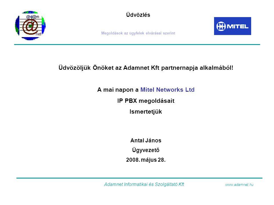 Üdvözlés Megoldások az ügyfelek elvárásai szerint Üdvözöljük Önöket az Adamnet Kft partnernapja alkalmából! A mai napon a Mitel Networks Ltd IP PBX me