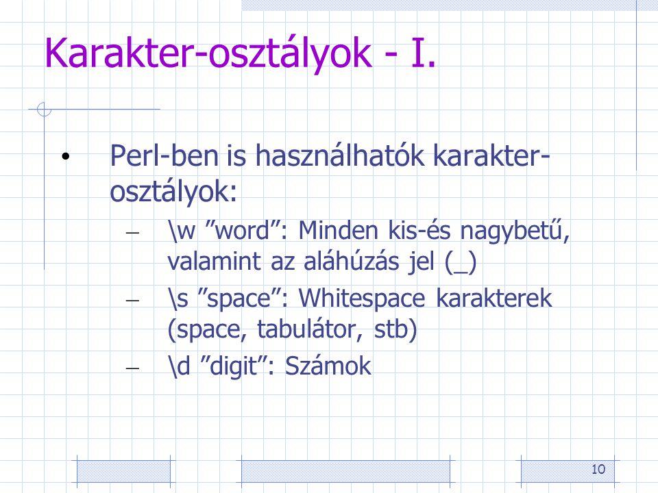 """10 Karakter-osztályok - I. • Perl-ben is használhatók karakter- osztályok: – \w """"word"""": Minden kis-és nagybetű, valamint az aláhúzás jel (_) – \s """"spa"""