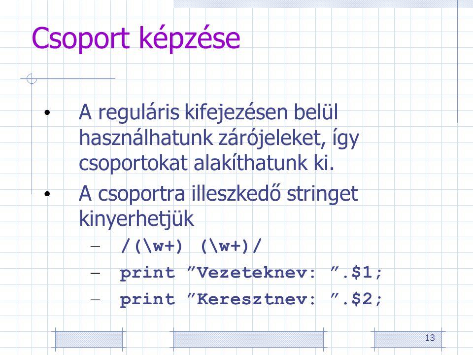 13 Csoport képzése • A reguláris kifejezésen belül használhatunk zárójeleket, így csoportokat alakíthatunk ki. • A csoportra illeszkedő stringet kinye