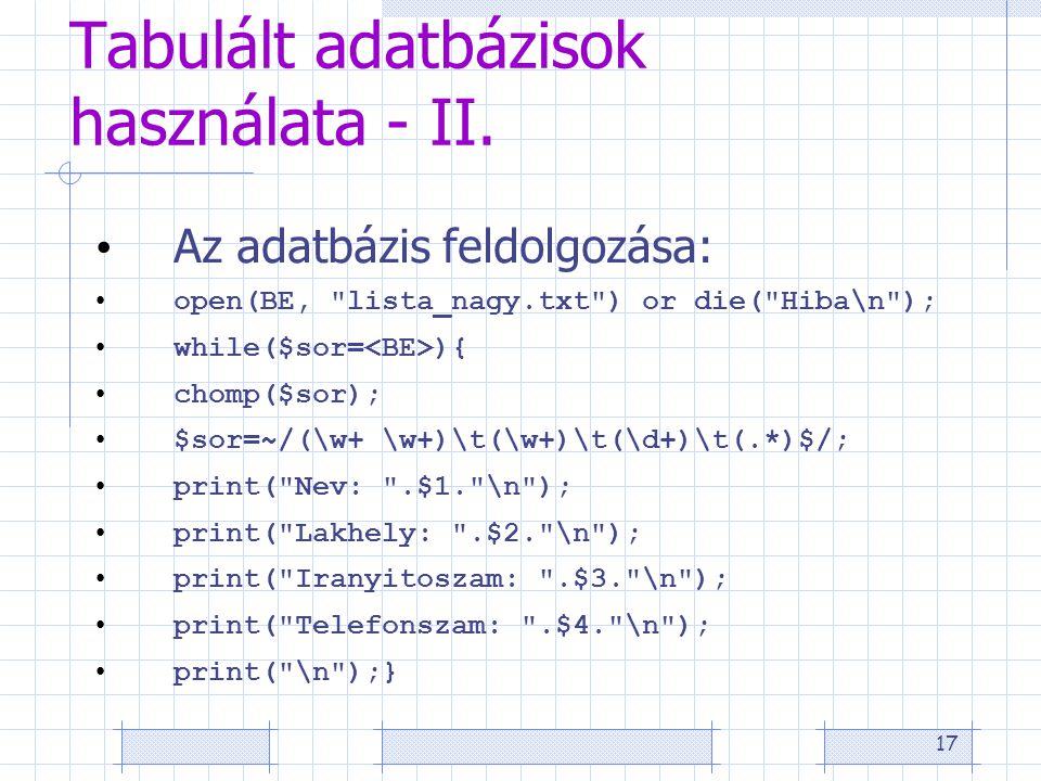 17 Tabulált adatbázisok használata - II. • Az adatbázis feldolgozása: • open(BE,
